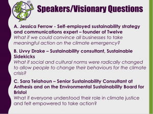 A list of visionary questions from the speakers: A. Jessica Ferrow - Self-employed sustainability strategy and communications expert – founder of Twelve What if we could convince all businesses to take meaningful action on the climate emergency? B. Livvy Drake – Sustainability consultant, Sustainable Sidekicks What if social and cultural norms were radically changed to allow people to change their behaviours for the climate crisis? C. Sara Telahoun – Senior Sustainability Consultant at Anthesis and on the Environmental Sustainability Board for Bristol What if everyone understood their role in climate justice and felt empowered to take action?